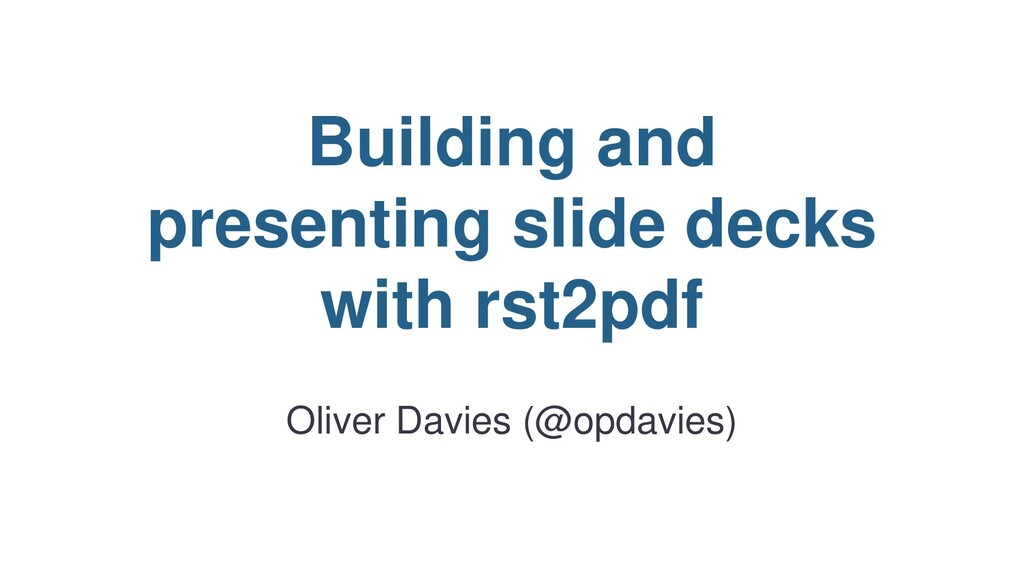 Building and presenting slide decks with rst2pd...