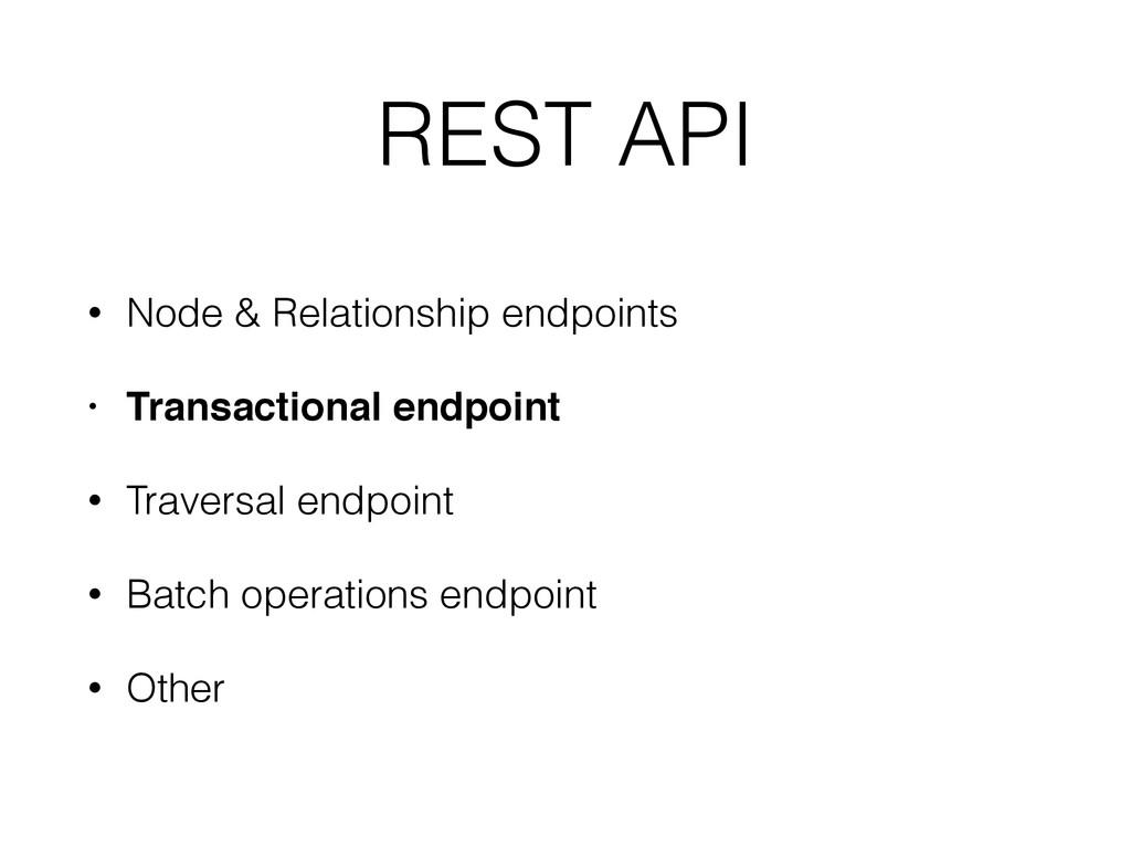 REST API • Node & Relationship endpoints • Tran...