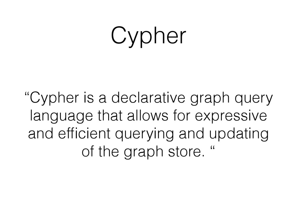 """Cypher """"Cypher is a declarative graph query lan..."""