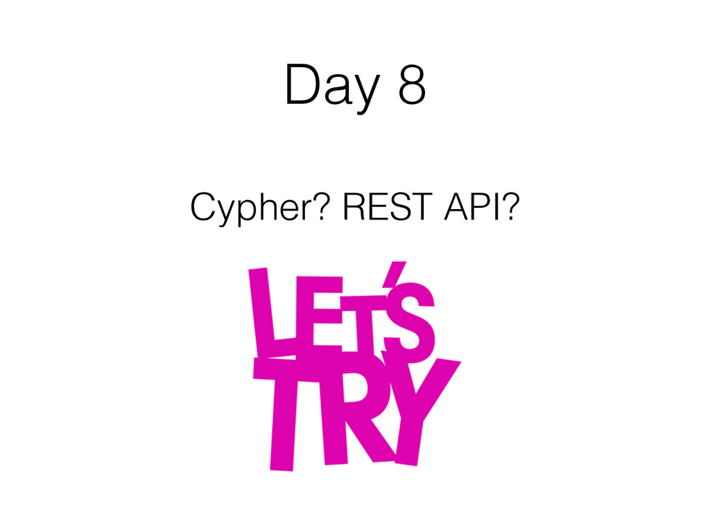Day 8 Cypher? REST API?