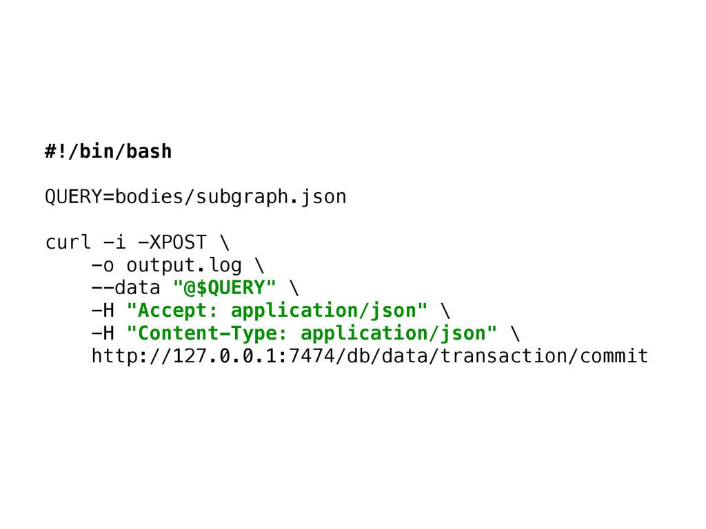#!/bin/bash  QUERY=bodies/subgraph.json  cu...