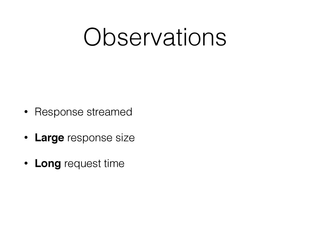 Observations • Response streamed • Large respon...