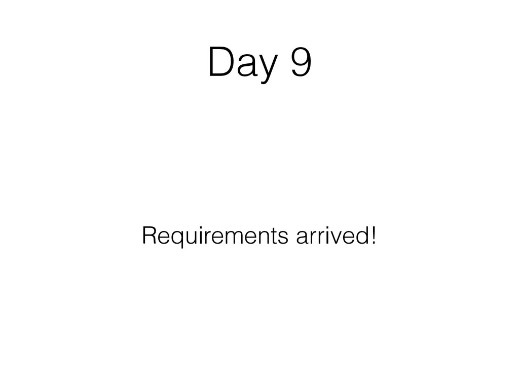 Day 9 Requirements arrived!