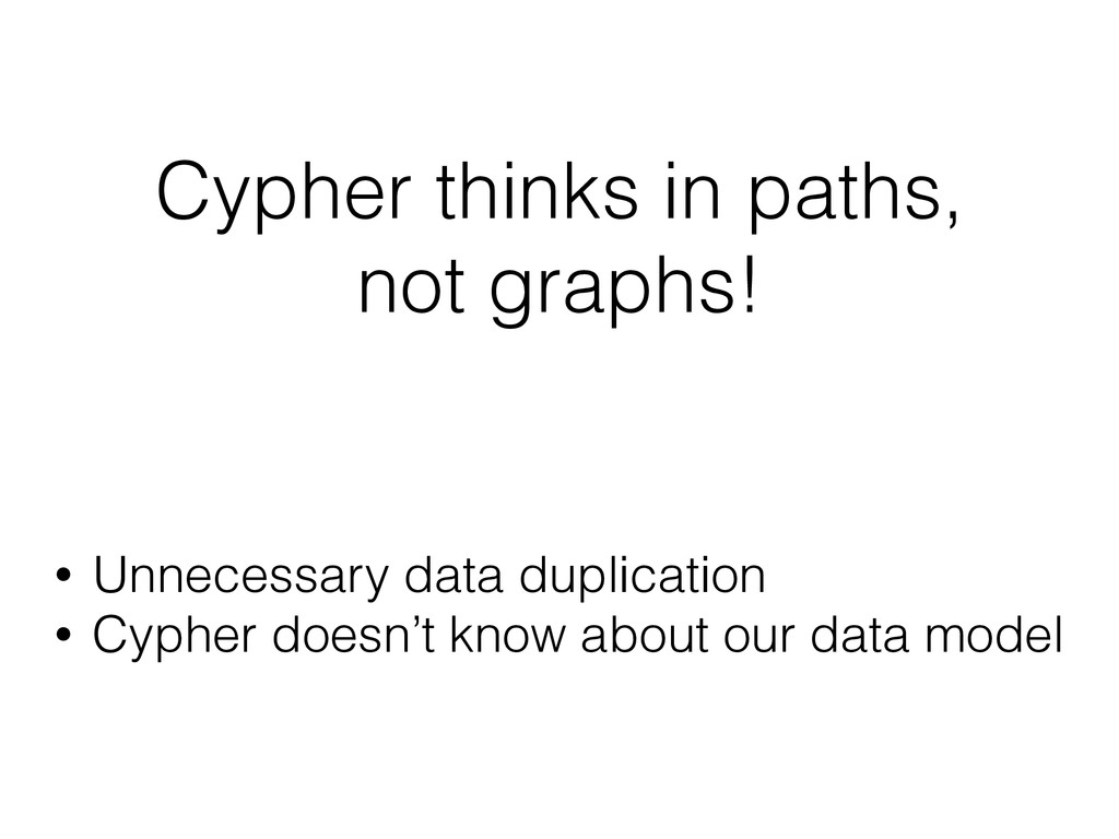 Cypher thinks in paths, not graphs! • Unnecessa...