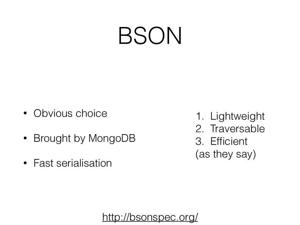 BSON • Obvious choice • Brought by MongoDB • Fa...