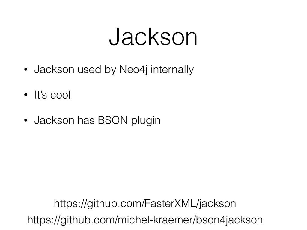 Jackson • Jackson used by Neo4j internally • It...
