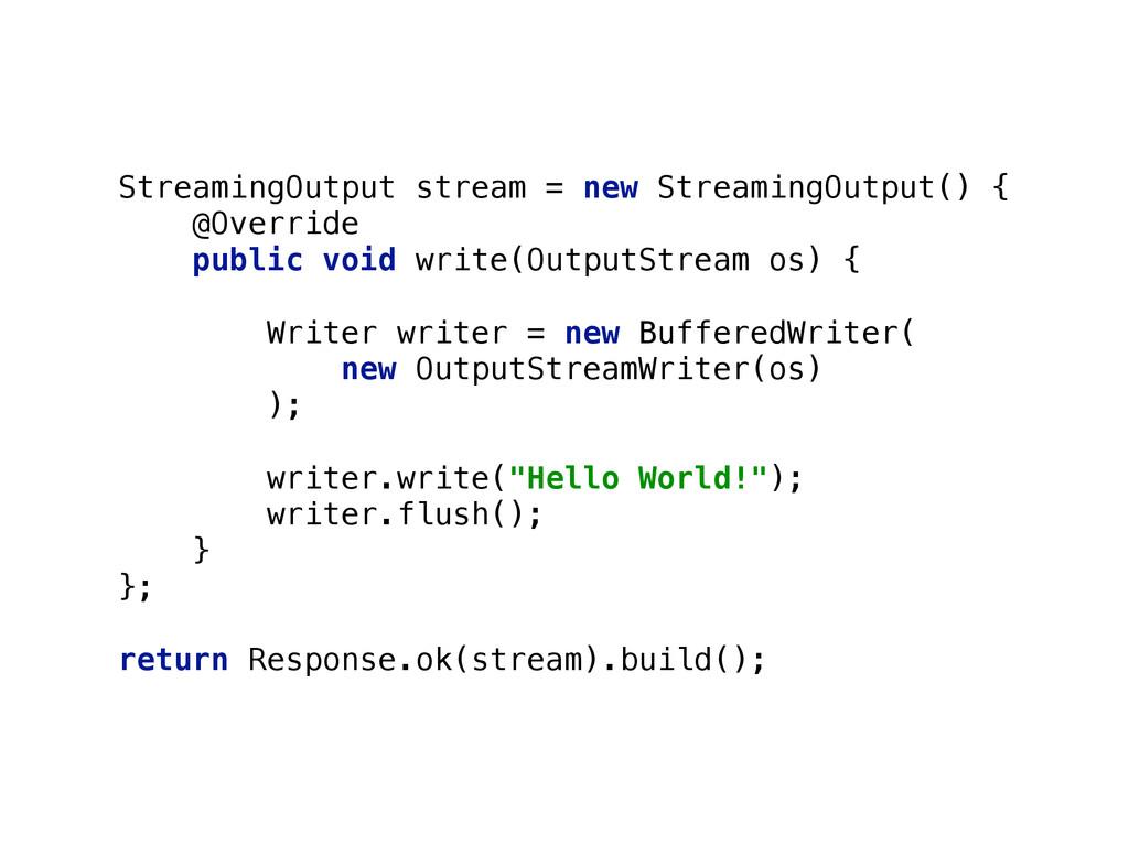 StreamingOutput stream = new StreamingOutput() ...