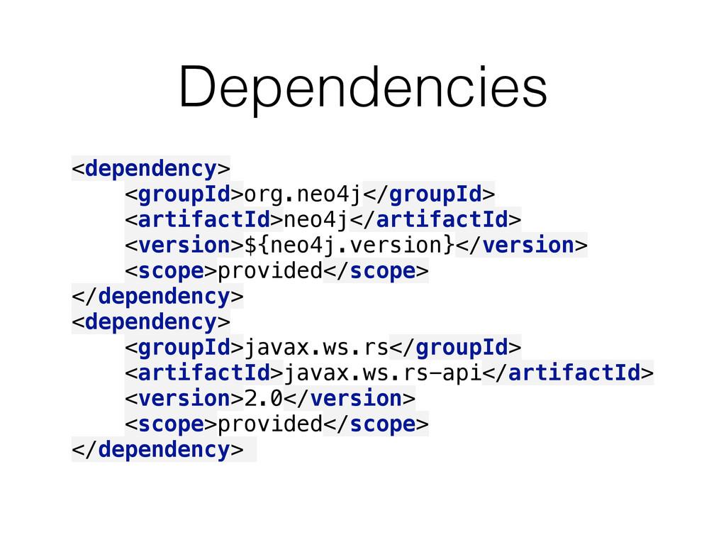 Dependencies <dependency> <groupId>org.neo4j</...