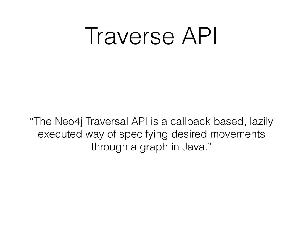 "Traverse API ""The Neo4j Traversal API is a call..."