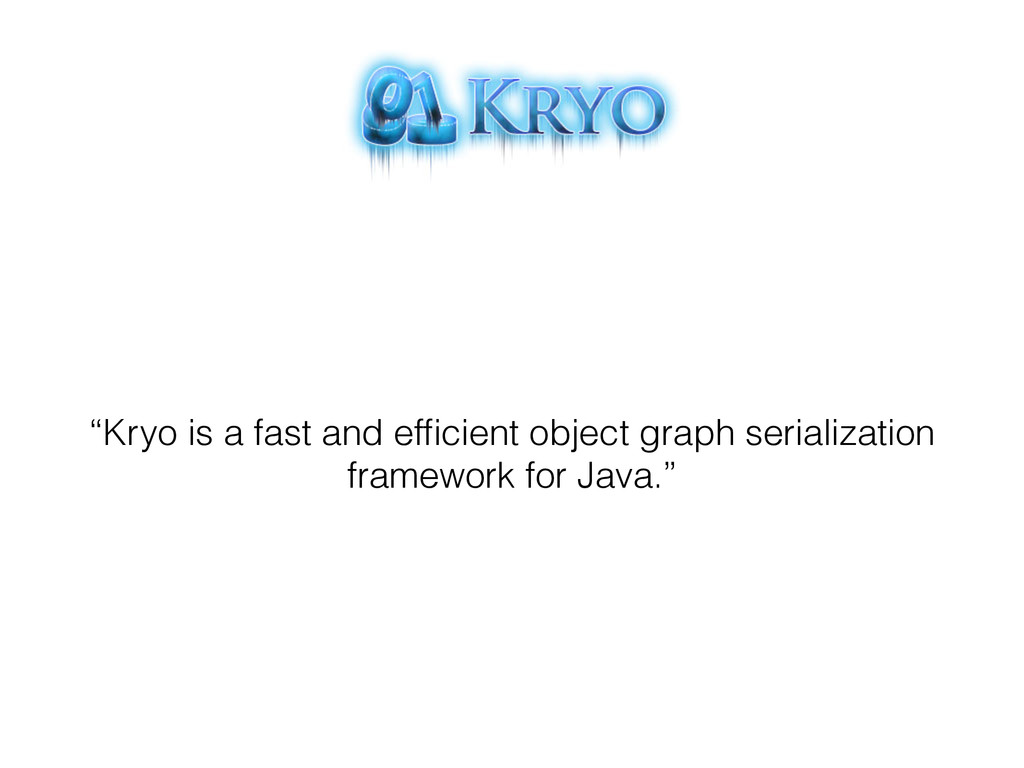 """""""Kryo is a fast and efficient object graph seria..."""