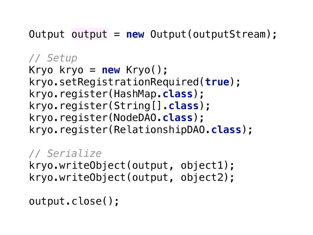 Output output = new Output(outputStream); // Se...