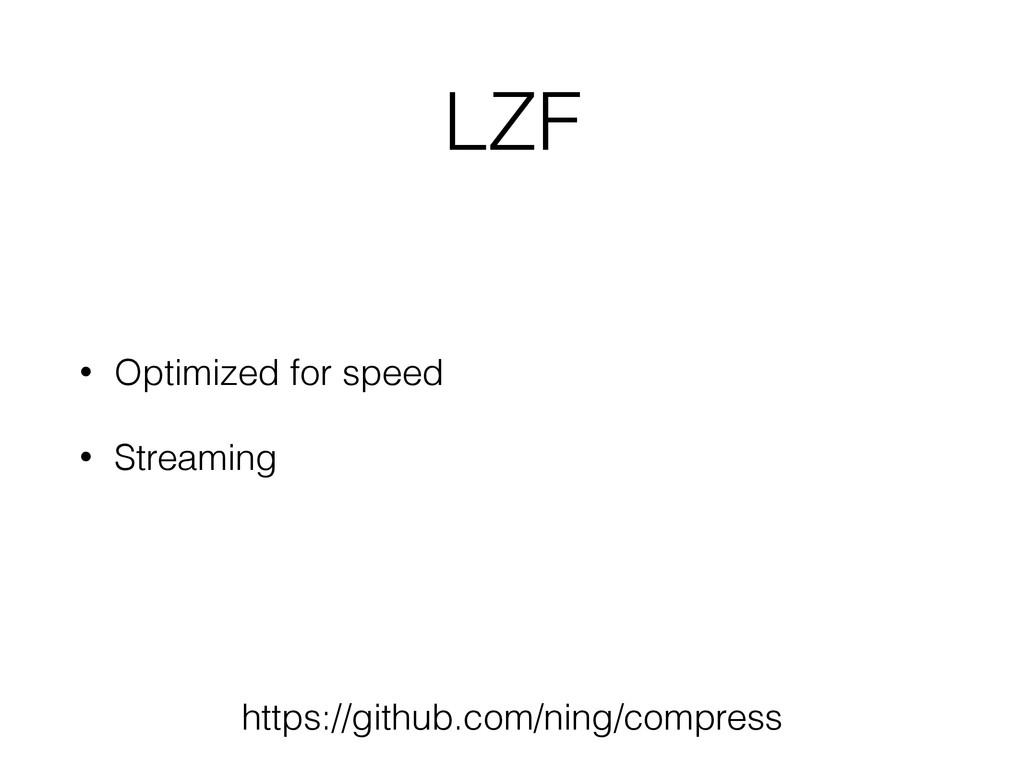 LZF • Optimized for speed • Streaming https://g...
