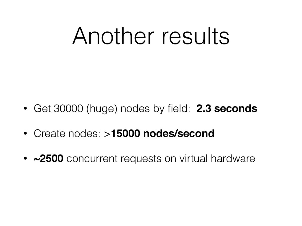 Another results • Get 30000 (huge) nodes by fiel...