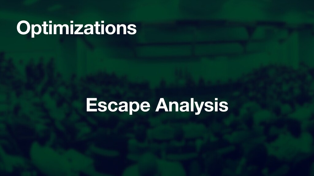 Optimizations Escape Analysis