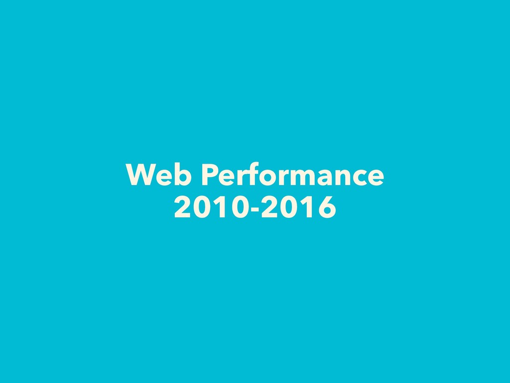 Web Performance 2010-2016