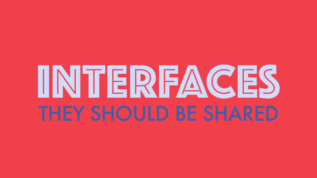 INTERFACES THEY SHOULD BE SHARED