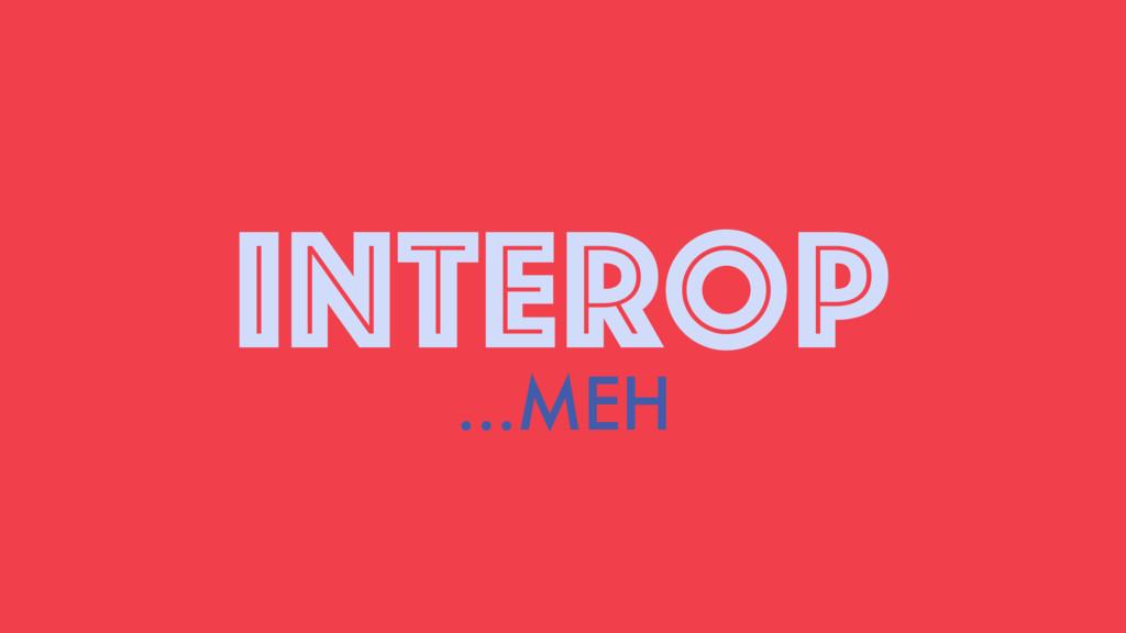 INTEROP ...MEH