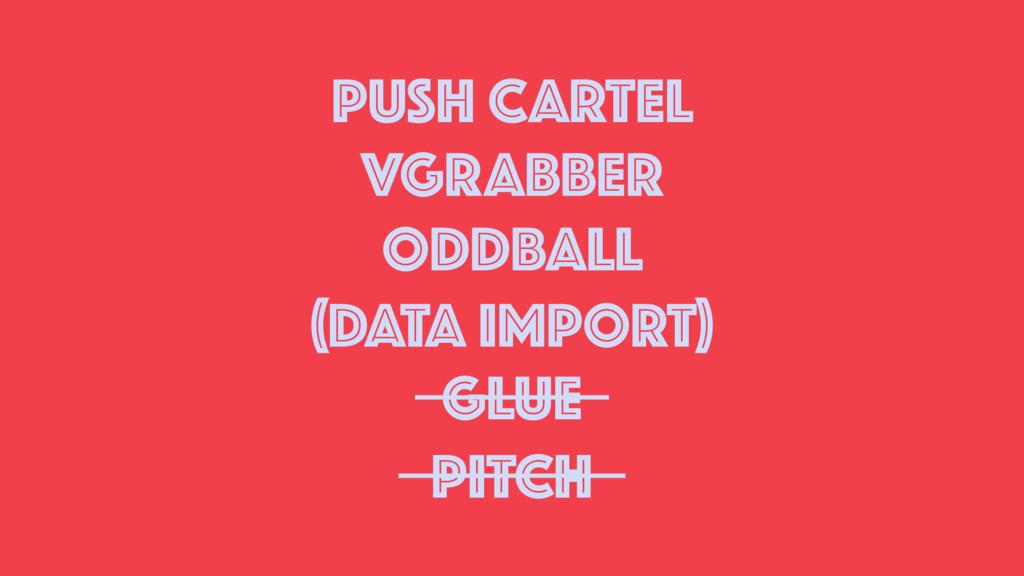PUSH CARTEL VGRABBER ODDBALL PITCH (DATA IMPORT...