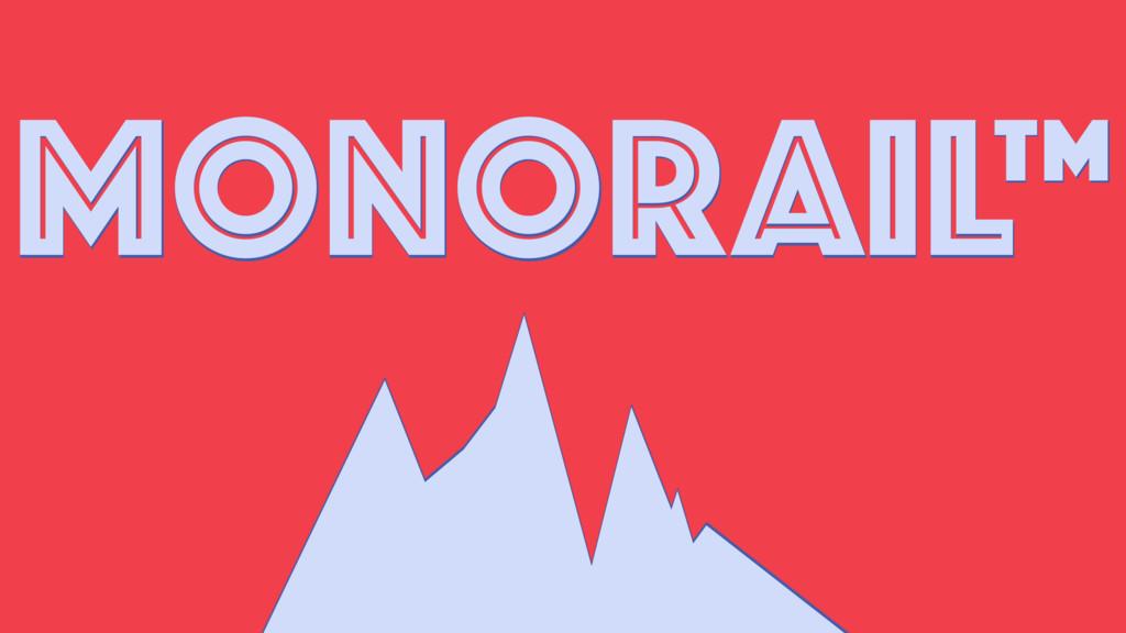 MONORAIL™