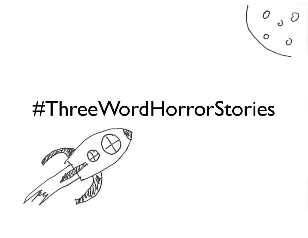 #ThreeWordHorrorStories