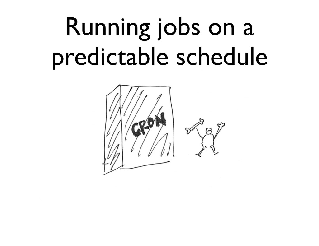 Running jobs on a predictable schedule