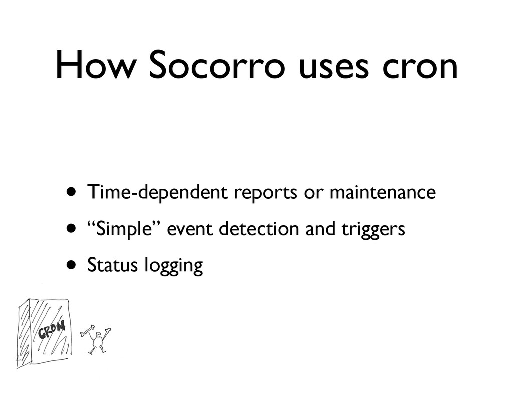 How Socorro uses cron • Time-dependent reports ...