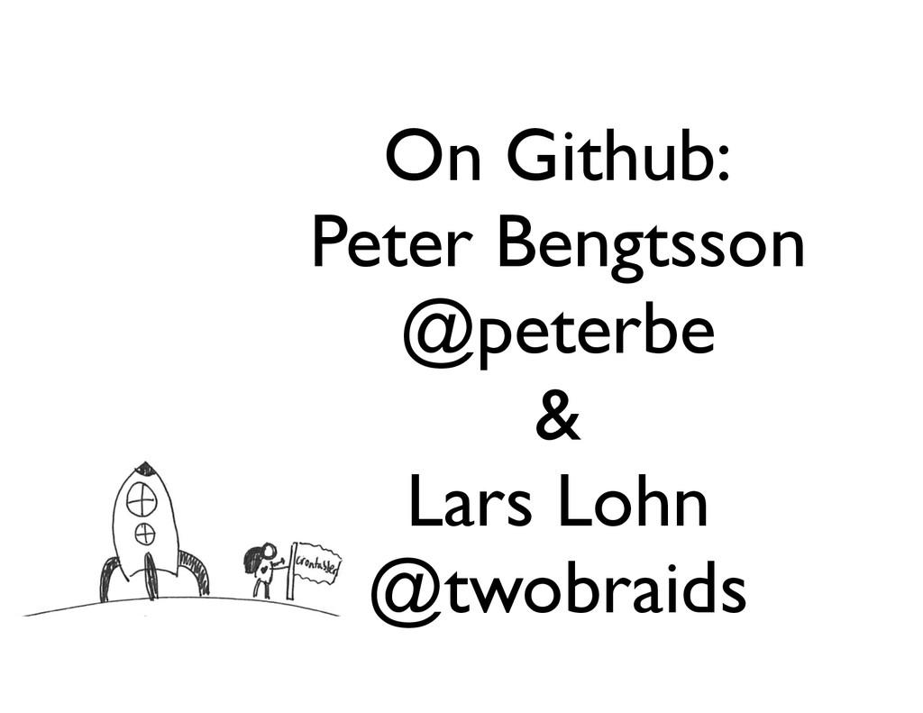 On Github: Peter Bengtsson @peterbe & Lars Lohn...