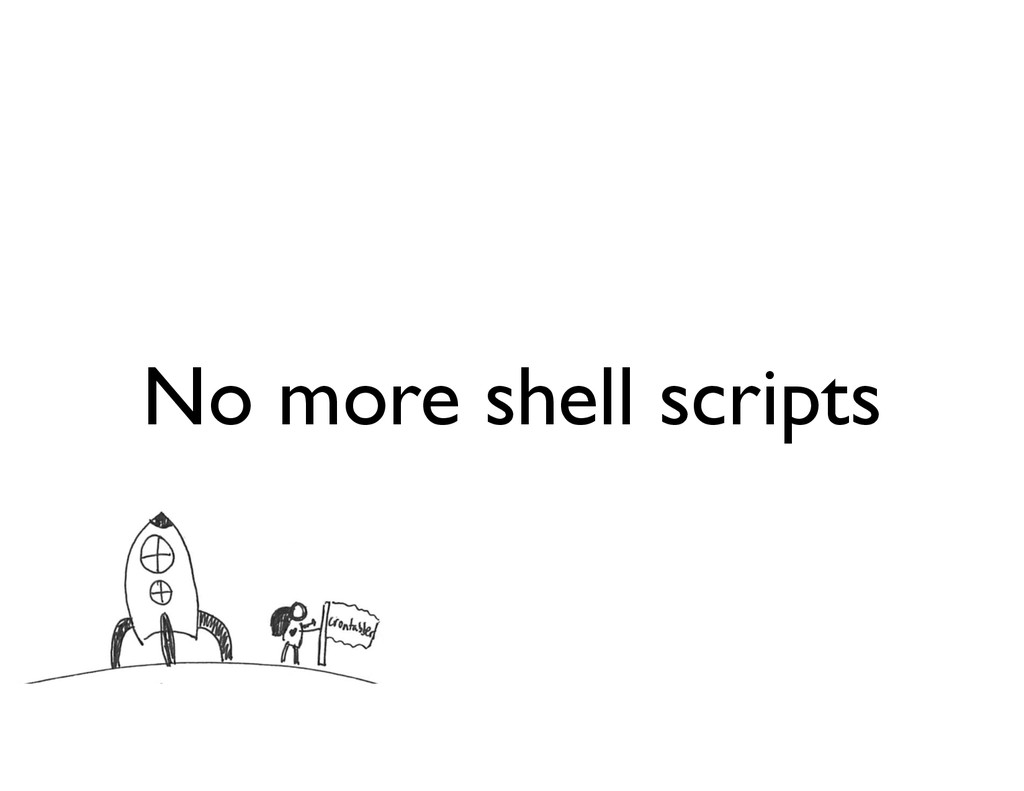 No more shell scripts