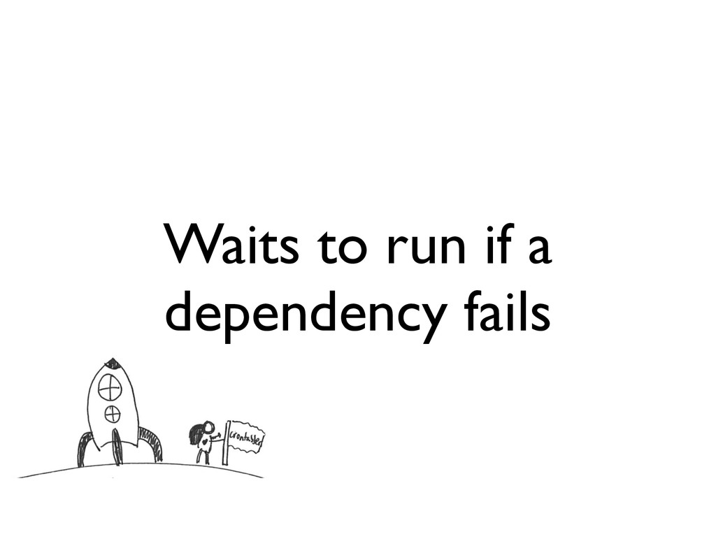 Waits to run if a dependency fails