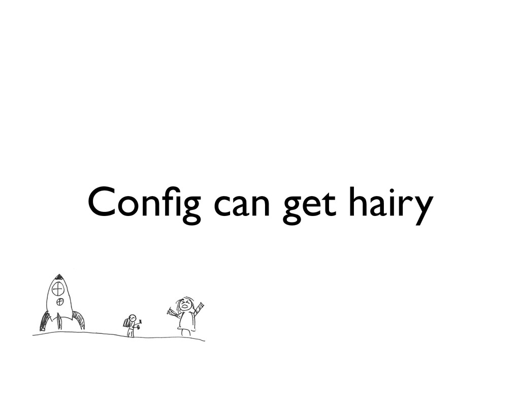 Config can get hairy