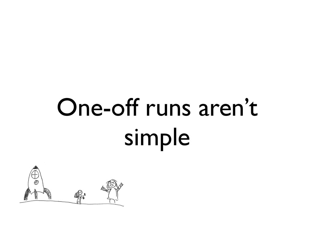 One-off runs aren't simple