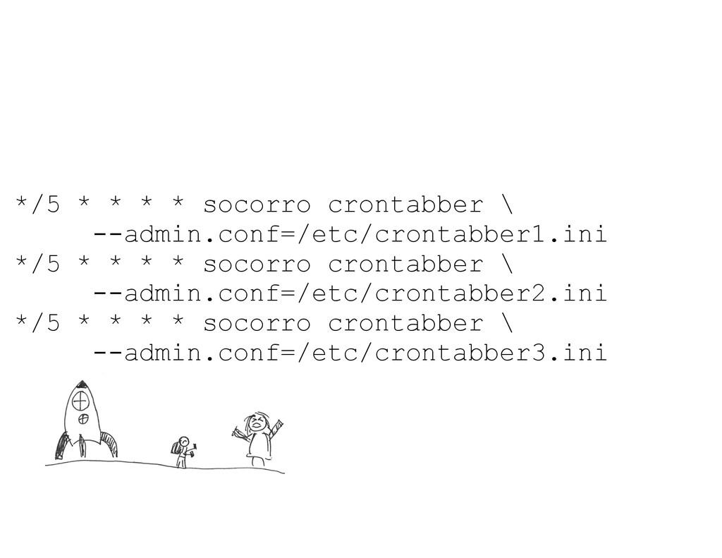*/5 * * * * socorro crontabber \ --admin.conf=/...