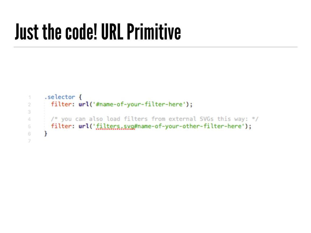 Just the code! URL Primitive