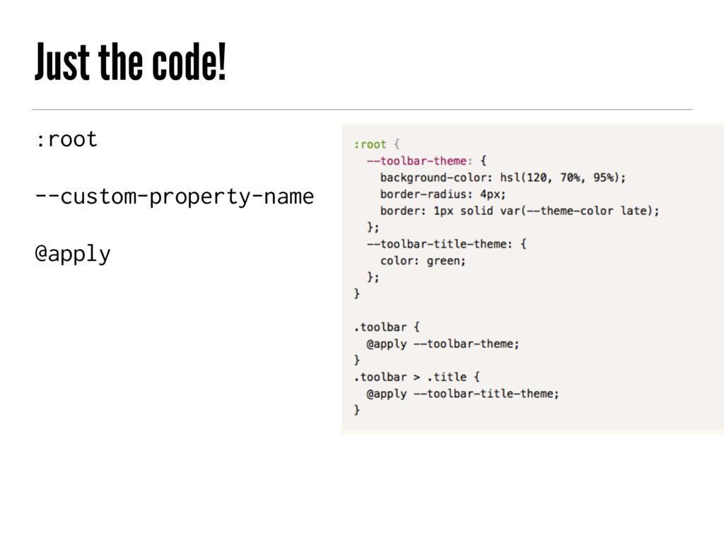 Just the code! :root --custom-property-name @ap...