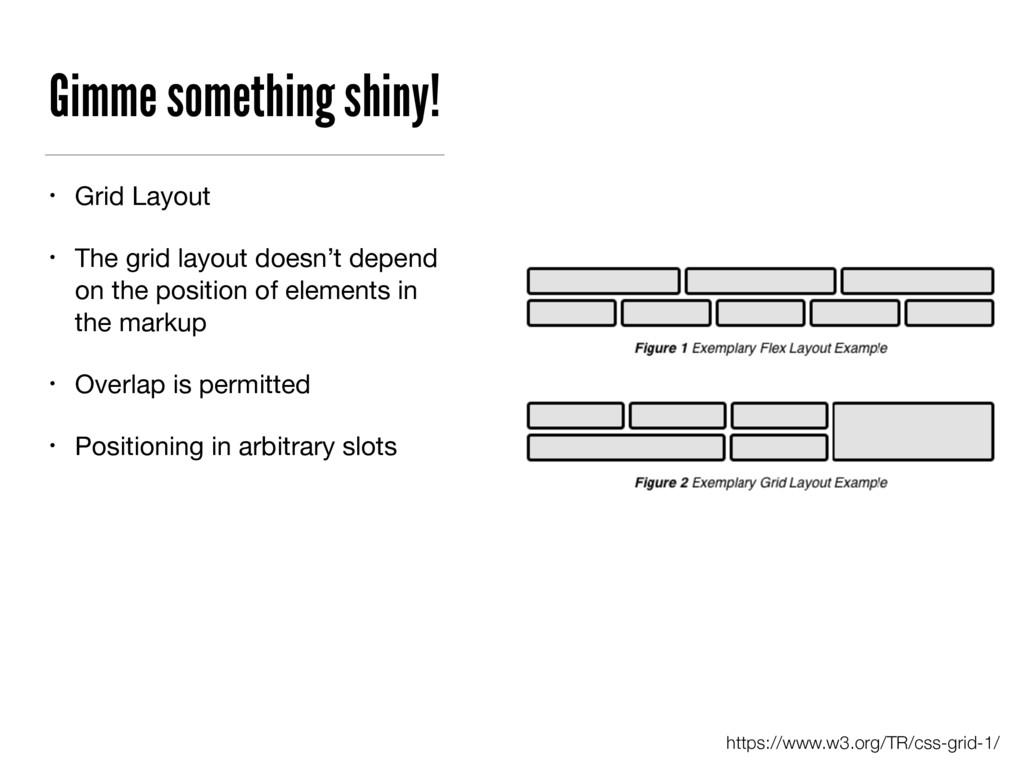 Gimme something shiny! • Grid Layout  • The gri...