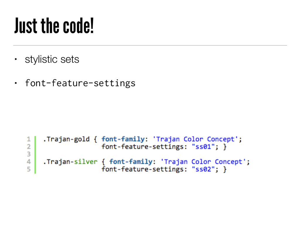 Just the code! • stylistic sets • font-feature-...