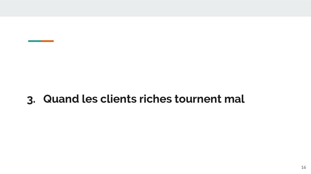 3. Quand les clients riches tournent mal 16