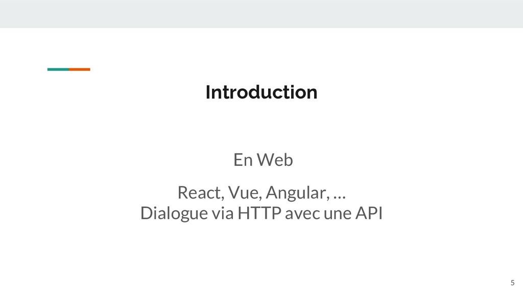 En Web React, Vue, Angular, … Dialogue via HTTP...