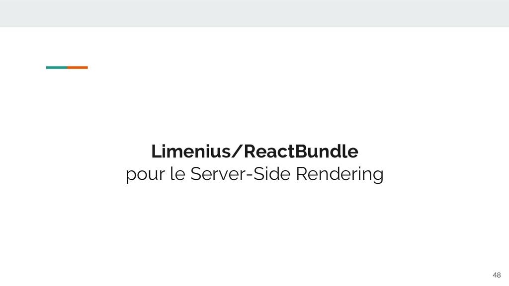 Limenius/ReactBundle pour le Server-Side Render...
