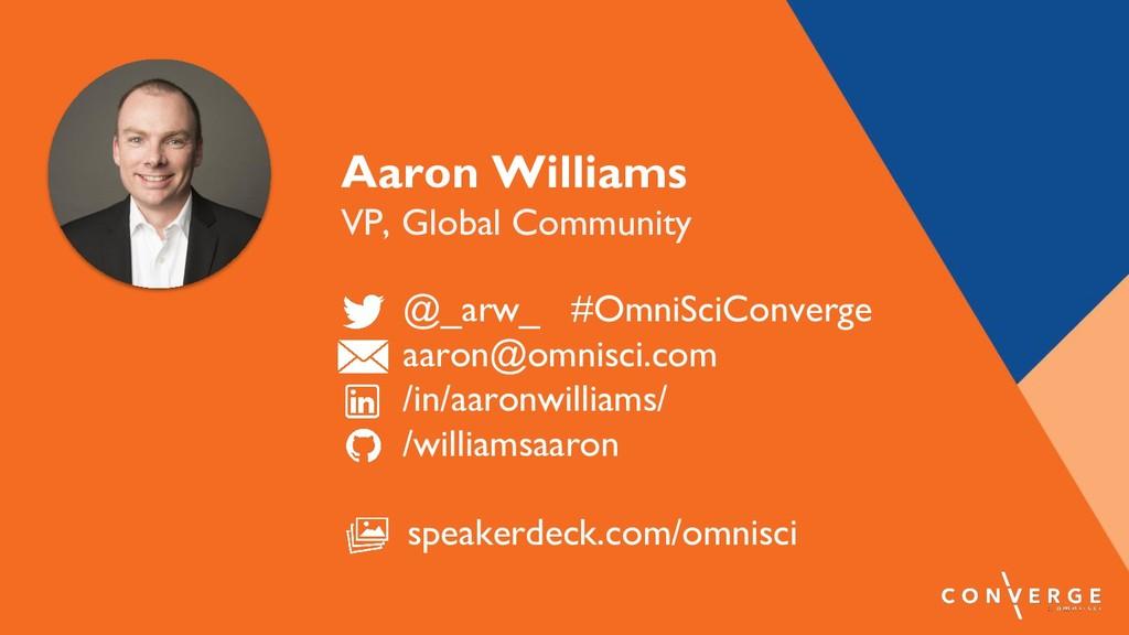 Aaron Williams VP, Global Community @_arw_ #Omn...