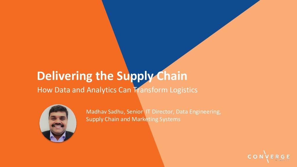 Madhav Sadhu, Senior IT Director, Data Engineer...