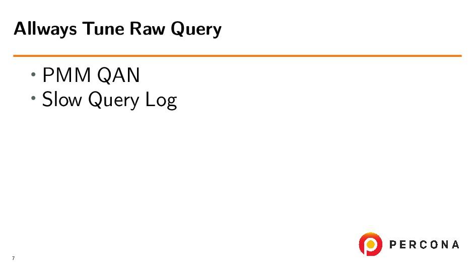 • PMM QAN • Slow Query Log Allways Tune Raw Que...