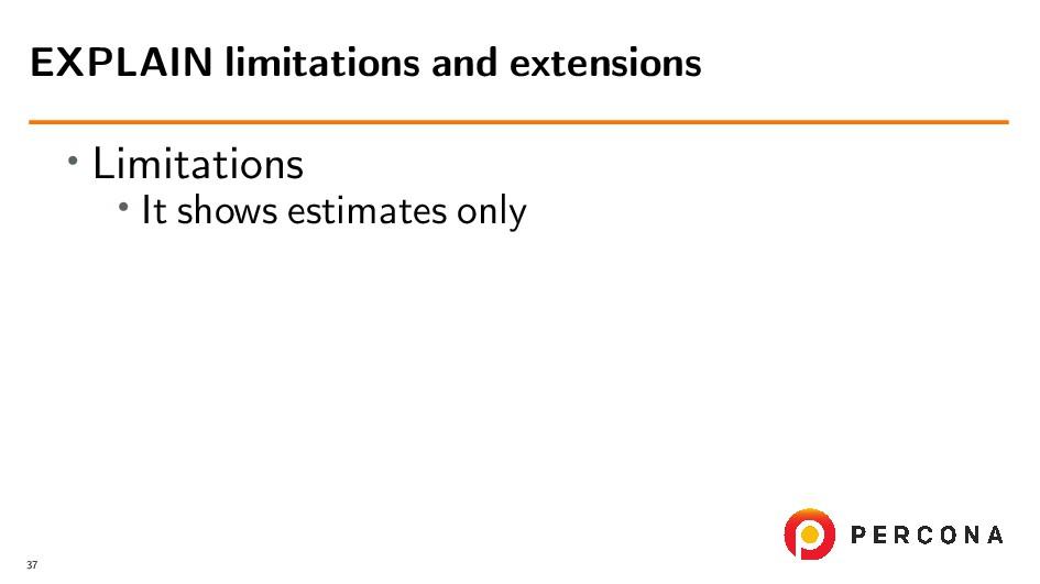 • Limitations • It shows estimates only EXPLAIN...