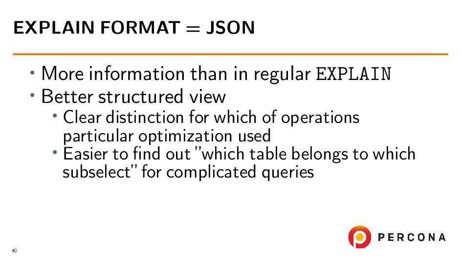 • More information than in regular EXPLAIN • Be...