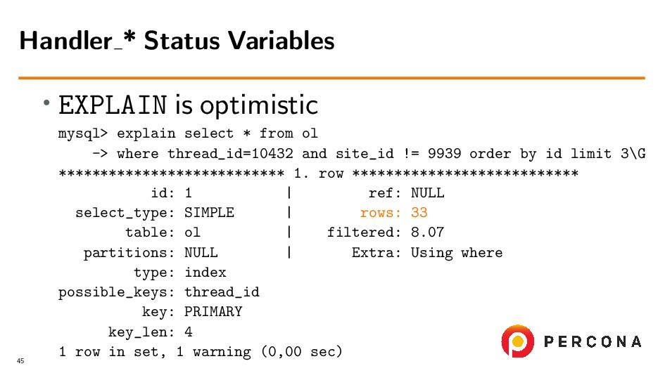 • EXPLAIN is optimistic mysql> explain select *...