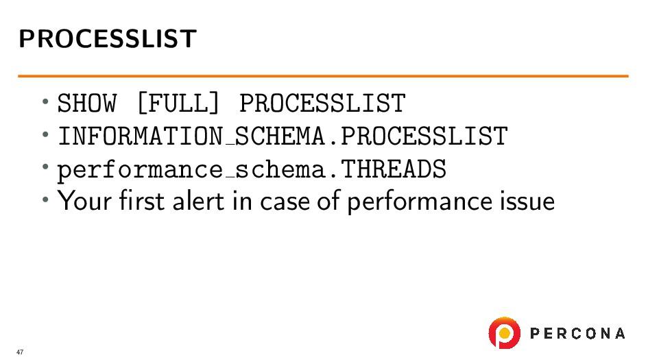 • SHOW [FULL] PROCESSLIST • INFORMATION SCHEMA....