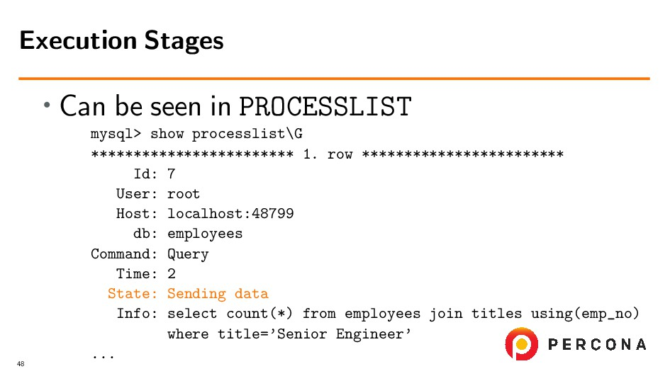 • Can be seen in PROCESSLIST mysql> show proces...