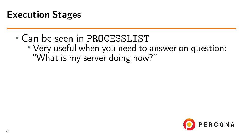 • Can be seen in PROCESSLIST • Very useful when...