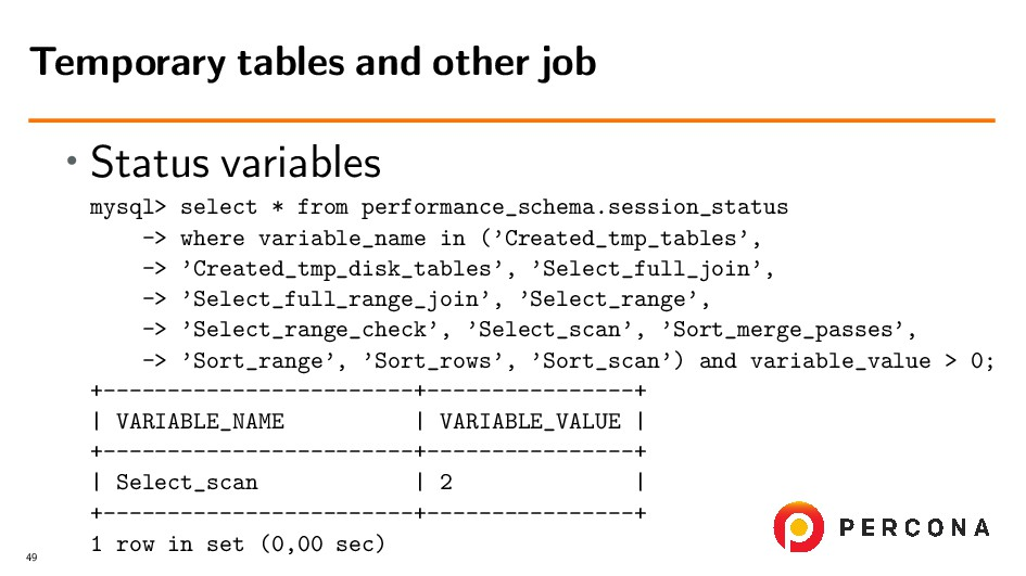 • Status variables mysql> select * from perform...