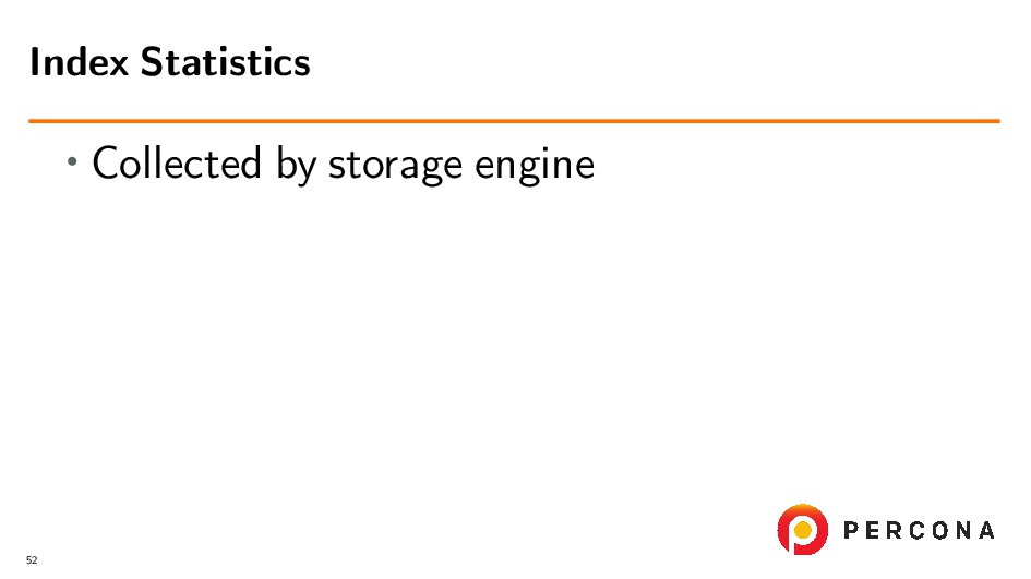 • Collected by storage engine Index Statistics ...